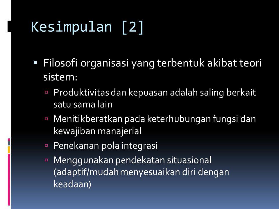 Kesimpulan [2] Filosofi organisasi yang terbentuk akibat teori sistem: